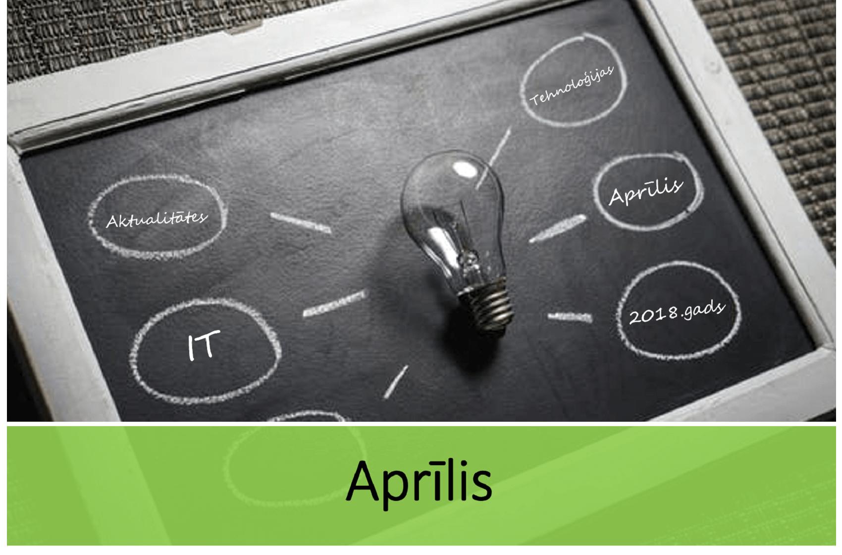 Jaunākās aktualitātes IT nozarē- 2018.gada aprīlis